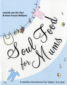 Soul Food for Mums : An Ideal Devotional for Baby's 1st Year, Paperback