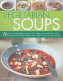 Vegetarian Soups : 70 Fresh and Wholesome Recipes, from Hearty Main-meal Ideas to Light and Refreshing Dishes, Shown Step-by-step in Over 250 Photographs, Paperback Book