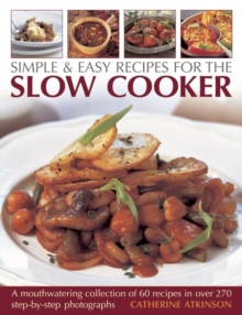 Simple & Easy Recipes for the Slow Cooker : A Mouthwatering Collection of 60 Recipes, Paperback