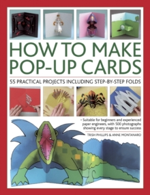 How to Make Pop-up Cards : 55 Practical Projects Including Step-by-step Folds, Paperback
