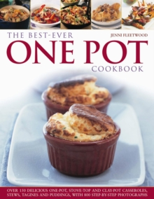 The Best-ever One Pot Cookbook : Over 180 Simply Delicious One-pot, Stove-top and Clay-pot Casseroles, Stews, Roasts, Tagines and Puddings, Paperback Book