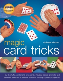 Magic Card Tricks : How to Shuffle, Control and Force Cards, Including Special Gimmicks and Advanced Flourishes, Paperback