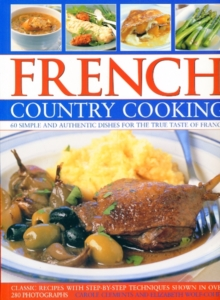 French Country Cooking : Simple and Authentic Dishes for the True Taste of France, Paperback