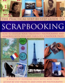 Step-by-step Scrapbooking : How to Display Your Treasured Photographs and Memories with Fun and Fabulous Scrapbook Pages, Paperback