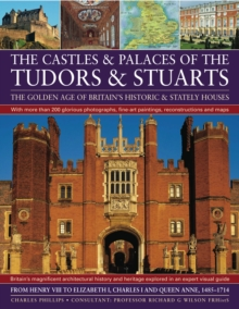 Castles and Palaces of the Tudors and Stuarts : The Golden Age of Britain's Historic and Stately Houses, Paperback