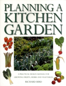 Planning a Kitchen Garden : A Practical Design Manual for Growing Fruits, Herbs and Vegetables, Paperback / softback