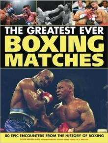 The Greatest Ever Boxing Matches : 100 Epic Encounters from the History of Boxing, Paperback