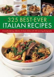 325 Best-ever Italian Recipes : A Mouthwatering Collection of Classic Dishes with 300 Stunning Photographs, Paperback