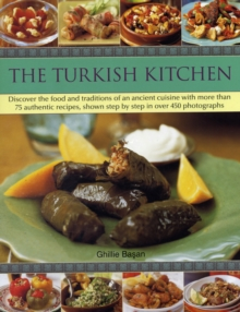 The Turkish Kitchen : Discover the Food and Traditions of an Ancient Cuisine with More Than 75 Authentic Recipes, Shown Step by Step in Over 450 Photographs, Paperback