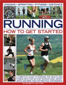 Running: How to Get Started : A Complete Guide to Running for Health and Fitness with Step-by-step Instructions, Expert Advice and More Than 300 Practical Photographs, Paperback