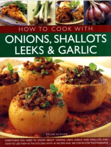 How to Cook with Onions, Shallots, Leeks and Garlic, Paperback