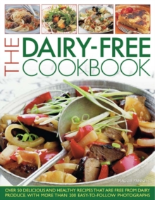 The Dairy-free Cookbook : Over 50 Delicious and Healthy Recipes Free from Dairy Produce with More Than 200 Easy-to-follow Photographs, Paperback