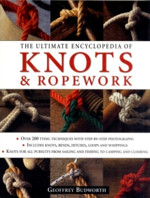 The Ultimate Encyclopedia of Knots and Ropework : Over 200 Tying Techniques, Paperback