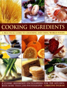 Cooking Ingredients : A Practical Guide to Choosing and Using World Foods, Paperback