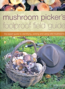 Mushroom Picker's Foolproof Field Guide : The Expert Guide to Identifying, Picking and Using Wild Mushrooms, Paperback Book