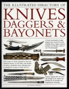 The Illustrated Directory of Knives, Daggers & Bayonets : A Visual Encyclopedia of Edged Weapons from Around the World, Including Knives, Daggers, Bayonets, Machetes and Khanjars, with Over 500 Illust, Paperback Book