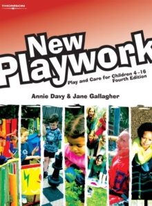 New Playwork : Play and Care for Children 4-16 For Cache and NVQ Levels 2, 3 and 4 and Playwork Practitioners, Paperback Book
