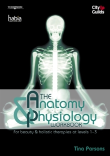 The Anatomy and Physiology Workbook : For Beauty and Holistic Therapies at Level 1-3, Paperback