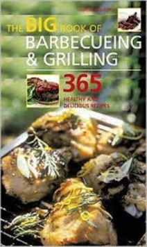The Big Book of Barbecueing and Grilling : 365 Healthy and Delicious Recipes, Paperback Book