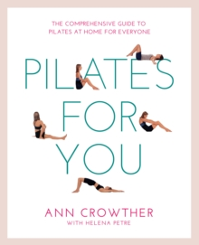 Pilates for You : The Comprehensive Guide to Pilates at Home for Everyone, Paperback Book
