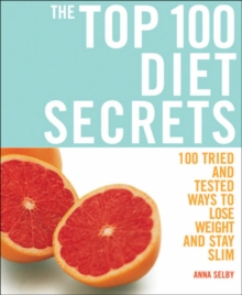 The Top 100 Diet Secrets : 100 Ways to Lose Weight and Stay Slim, Paperback