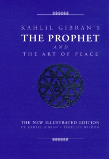 The Prophet and the Art of Peace : Kahlil Gibran's Timeless Wisdom, Other book format