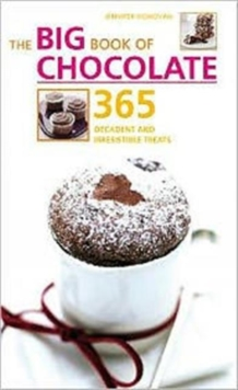 The Big Book of Chocolate : 365 Decadent and Irresistible Treats, Paperback Book