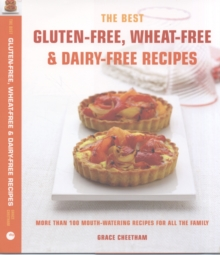 The Best Gluten-Free, Wheat-Free & Dairy-Free Recipes : More Than 100 Mouth-watering Recipes for All the Family, Paperback