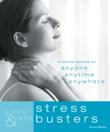 Quick and Easy Stress Busters : 5-Minute Exercises for Anyone, Anytime, Anywhere, Paperback
