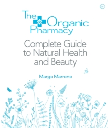 The Organic Pharmacy : The Complete Guide to Natural Health and Beauty, Paperback Book