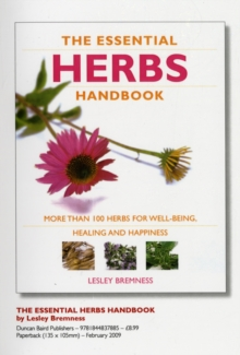 The Essential Herbs Handbook : More Than 100 Herbs for Well-Being, Healing and Happiness, Paperback Book
