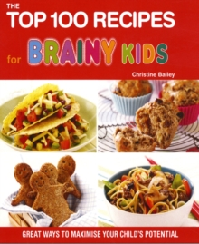 Top 100 Recipes for Brainy Kids : Great Ways to Maximise Your Child's Potential, Other book format