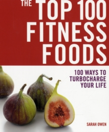 The Top 100 Fitness Foods : 100 Ways to Turbocharge Your Life, Paperback