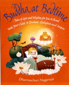 Buddha at Bedtime : Tales of Love and Wisdom for You to Read with Your Child to Enchant, Enlighten and Inspire, Paperback