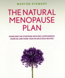 The Natural Menopause Plan : A Life-changing Plan with Diet, Exercise & Delicious Recipes, Paperback