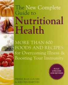 The New Complete Guide to Nutritional Health : More Than 600 Foods and Recipes for Overcoming Illness and Boosting Your Immunity, Paperback Book