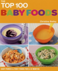 The Top 100 Baby Food Recipes : Easy Purees and First Food for 6-12 Months, Paperback Book