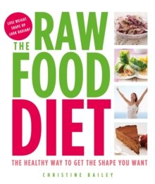 The Raw Food Diet : The Healthy Way to Get the Shape You Want, Paperback