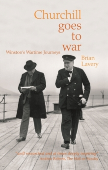 Churchill Goes to War : Winston's Wartime Journeys, Paperback