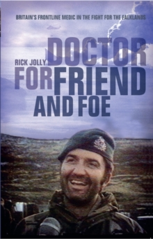 Doctor for Friend & Foe : Britain's Frontline Medic in the Fight for the Falklands, Paperback