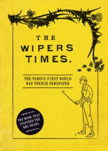 The Wipers Times : The Famous First World War Trench Newspaper, Hardback