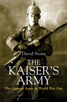 The Kaiser's Army : The German Army in World War One, Hardback