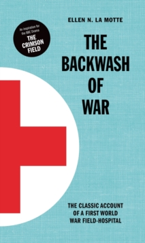 The Backwash of War : Inspired the BBC Dramatization 'the Crimson Field', Hardback