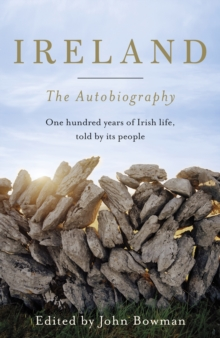 Ireland: The Autobiography : One Hundred Years of Irish Life, Told by its People, Hardback