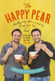 Happy Pear : Healthy, Easy, Delicious Food to Change Your Life, Hardback Book