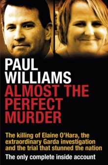 Almost the Perfect Murder : The Killing of Elaine O'Hara, the Extraordinary Garda Investigation and the Trial That Stunned the Nation: the Only Complete Inside Account, Paperback