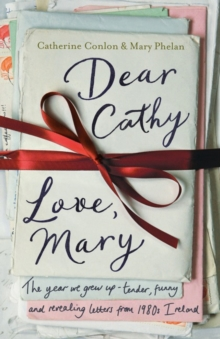 Dear Cathy ... Love, Mary : The Year We Grew Up - Tender, Funny and Revealing Letters from 1980s Ireland, Hardback