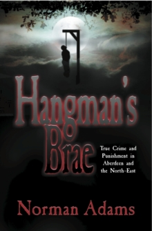 Hangman's Brae : North-East Scotland's Lawbreakers and Law Enforcers, Paperback Book