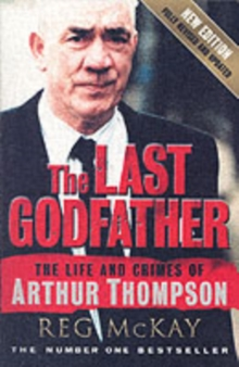 The Last Godfather : The Life and Crimes of Arthur Thompson, Paperback