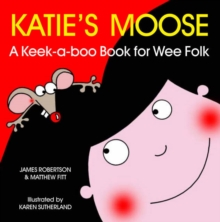 Katie's Moose : A Keek-a-boo Book for Wee Folk, Board book
